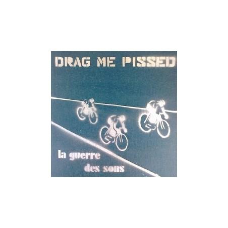 Drag Me Pissed – La guerre des sons