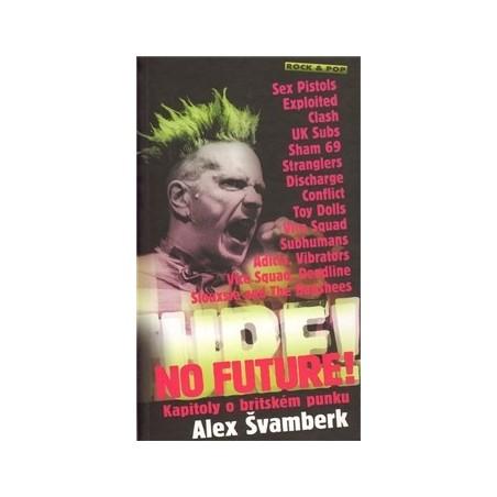 No Future! Kapitoly o britském punku - Alex Švamberk