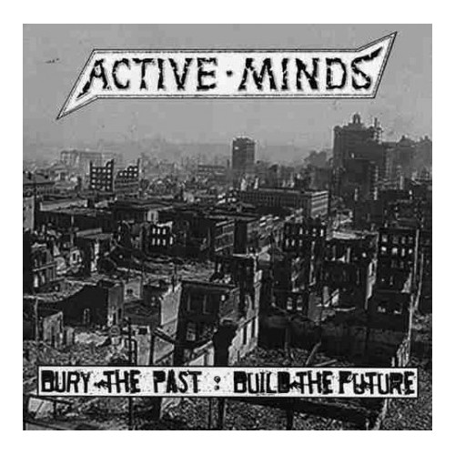 Active minds – Bury The Past : Build The Future