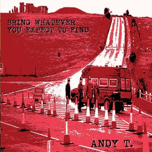 Andy T. - Bring Whatever You Expect To Find