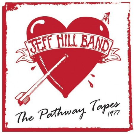Jeff Hill Band - The Pathway Tapes 1977