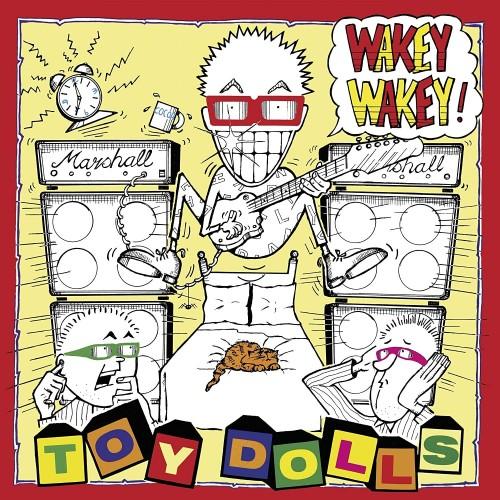 Toy Dolls – Wakey Wakey!