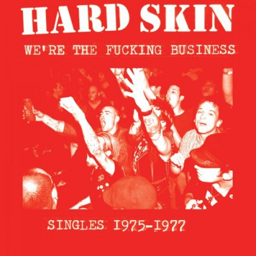 Hard Skin – We're The Fucking Business (Singles 1975-1977)
